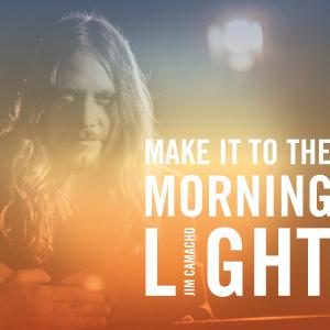 Jim Camacho - Make It to the Morning Light